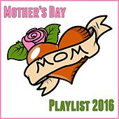 Mother's Day Playlist 2016 by Various Artists