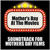 Mother's Day at the Movies: Soundtrack for Mothers Day Films by Various Artists