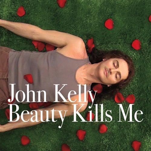 Beauty Kills Me by John Kelly
