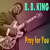 Pray for You by B.B. King