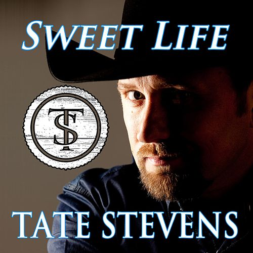 Sweet Life by Tate Stevens