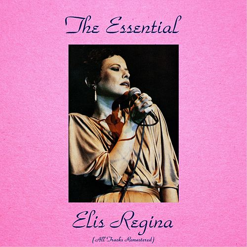 The Essential Elis Regina (All Tracks Remastered) by Elis Regina