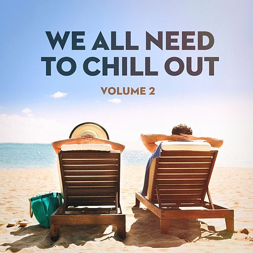 We All Need to Chill Out, Vol. 2 by Groove Chill Out Players