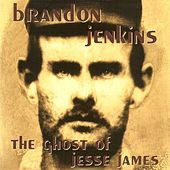The Ghost of Jesse James by Brandon Jenkins