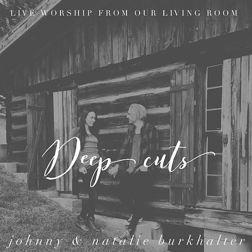 Deep Cuts: Live Worship from Our Living Room by Johnny