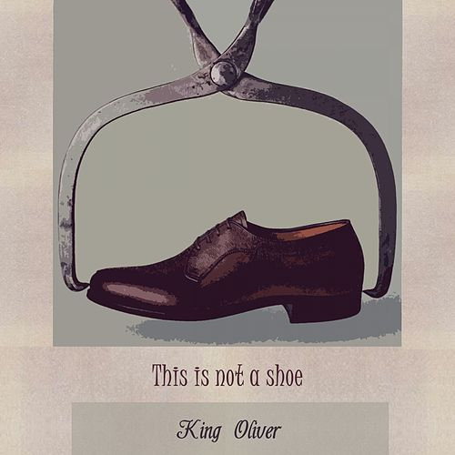 This Is Not A Shoe von King Oliver