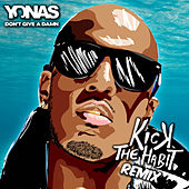 Don't Give A Damn (Kick The Habit Remix) by Yonas
