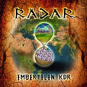 Embertelen Kor by Radar