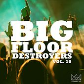 Big Floor Destroyers Vol. 10 by Various Artists