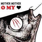 O My Heart by Mother Mother
