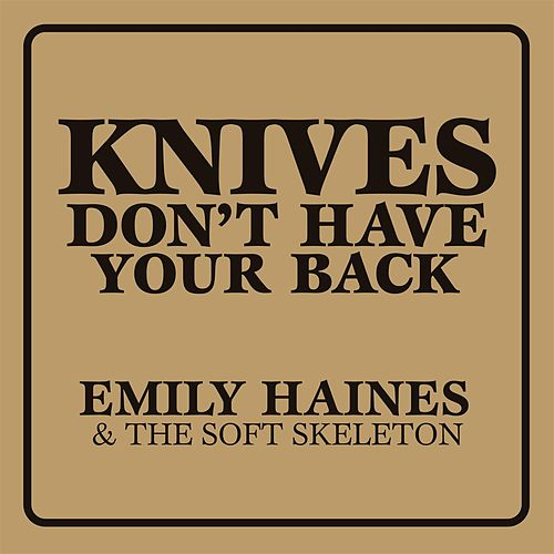 Knives Don't Have Your Back by Emily Haines & The Soft Skeleton