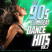 The 90s Eurobeat Dance Hits Vol. 2 (Selected Session to Fill the Dancefloor) by Various Artists