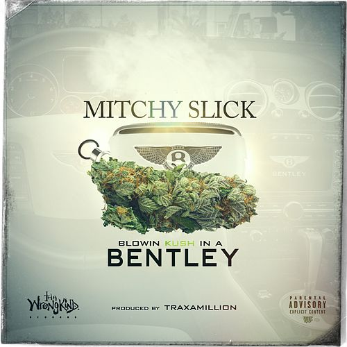 Blowin' Kush in a Bentley - Single by Mitchy Slick