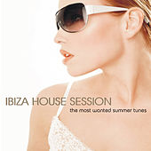 Ibiza House Session - The Most Wanted Summer Tunes by Various Artists