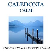 Caledonia Calm: The Celtic Relaxation Album by Various Artists