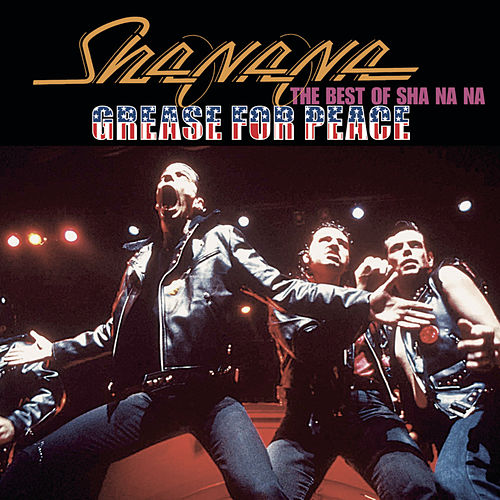 Grease For Peace: The Best of Sha Na Na by Sha Na Na