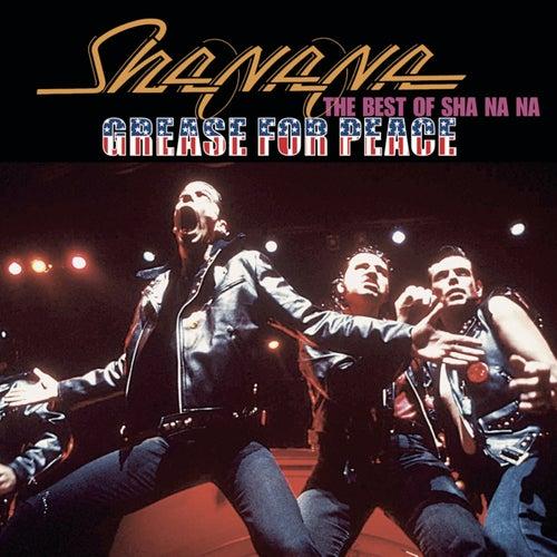 Grease For Peace: The Best of Sha Na Na by Sha Na Na