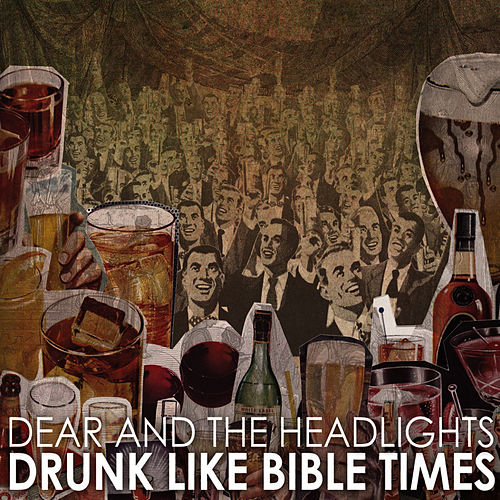 Drunk Like Bible Times by DEAR AND THE HEADLIGHTS