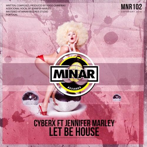 Let Be House (feat. Jennifer Marley) by Cyberx