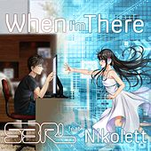 When I'm There (DJ Edit) (feat. Nikolett) by S3rl