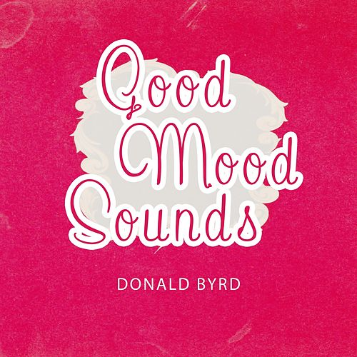 Good Mood Sounds von Donald Byrd