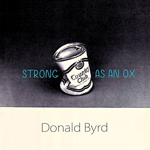 Strong As An Ox von Donald Byrd
