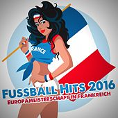 Fussball Hits 2016: Europameisterschaft in Frankreich by Various Artists