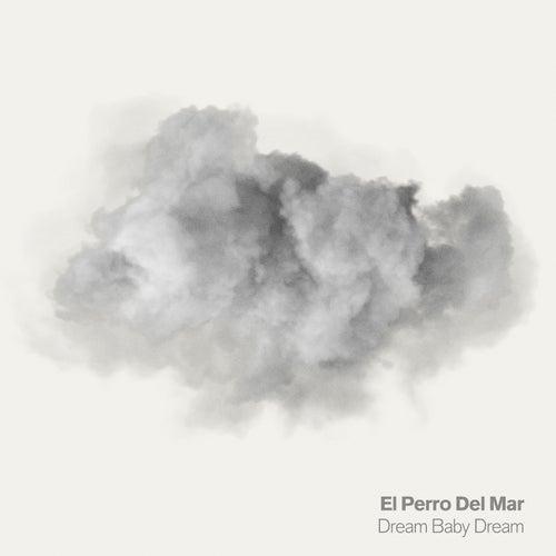 Dream Baby Dream by El Perro Del Mar