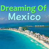 Dreaming Of Mexico von Various Artists