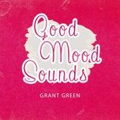Good Mood Sounds von Grant Green