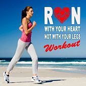 Run with Your Heart Not with Your Legs Workout (150 Bpm) & DJ Mix (The Best Music for Jogging & Running) by Various Artists