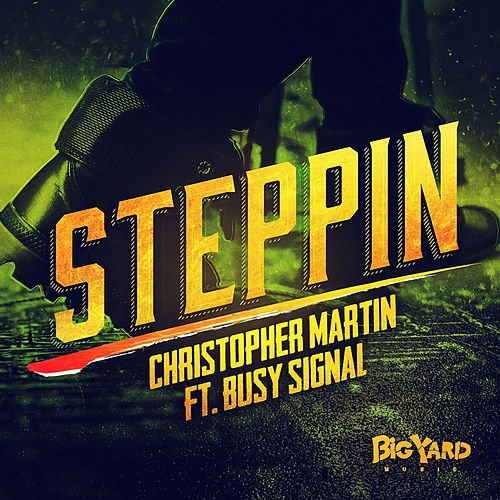 Steppin (feat. Busy Signal) by Christopher Martin