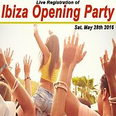 Live Registration of Ibiza Opening Party Sat. May 28th 2016 & DJ Mix (Mixed by R3Act!k) by Various Artists