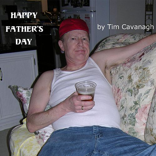 Happy Father's Day by Tim Cavanagh