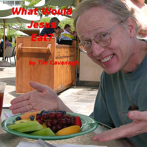 What Would Jesus Eat? by Tim Cavanagh