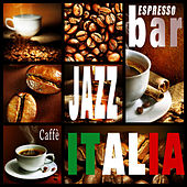 Espresso Bar Jazz Caffè Italia (Music Playlist Selection) by Various Artists
