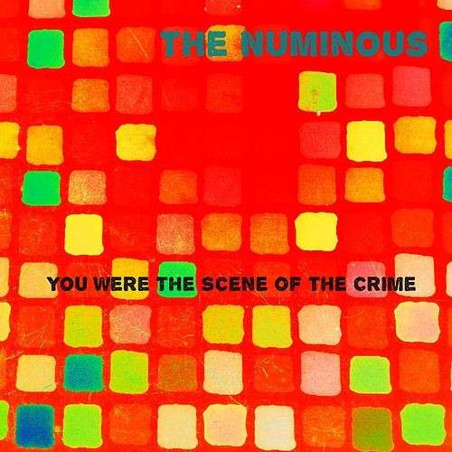 You Were the Scene of the Crime by The Numinous