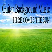 Guitar Background Music - Here Comes the Sun by Restaurant Music