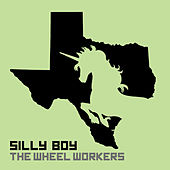 Silly Boy - Single by The Wheel Workers