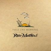Feels Like Morning by River Matthews