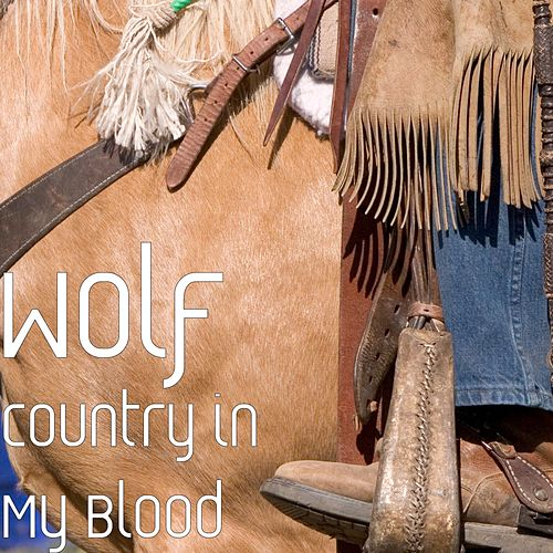 Country in My Blood by Wolf