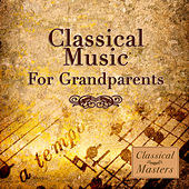 Classical Music For Grandparents by Various Artists