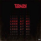 Look At Me by T-Pain