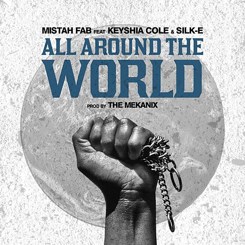 All Around the World (feat. Keyshia Cole & Silk-E) - Single by Mistah F.A.B.