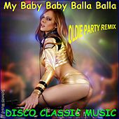 My Baby Baby Balla Balla Disco Classic Music (Oldie Party Remix) by Schmitti