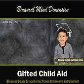 Gifted Child Aid: (Binaural Beats & Isochronic Tones) by Binaural Mind Dimension