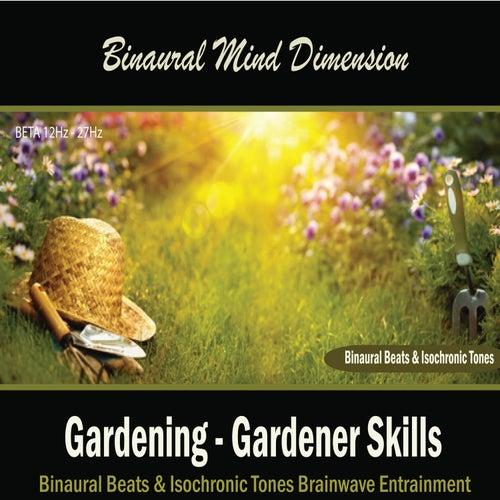 Gardening - Gardener Skills: (Binaural Beats & Isochronic Tones) by Binaural Mind Dimension