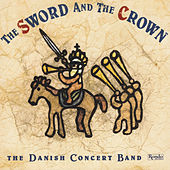 The Sword and the Crown by Danish Concert Band