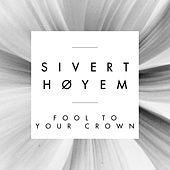 Fool To Your Crown by Sivert Høyem