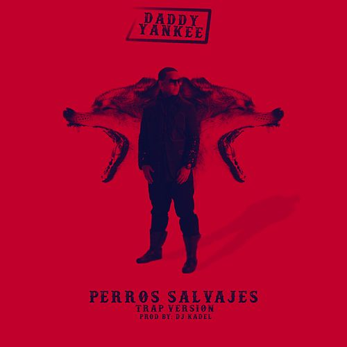 Perros Salvajes (Trap Version) by Daddy Yankee